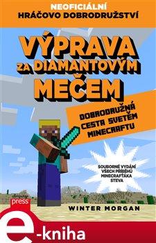 Výprava za diamantovým mečem. Dobrodružná cesta světem Minecraftu - Winter Morgan
