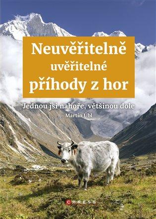 Neuvěřitelně uvěřitelné příhody z hor:Jednou jsi nahoře, většinou dole - Martin Úbl | Booksquad.ink
