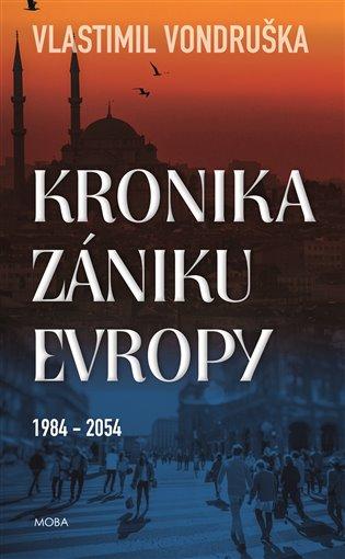 Kronika zániku Evropy - Vlastimil Vondruška | Booksquad.ink