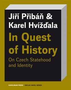 Obálka titulu In Quest of History On Czech Statehood and Identity