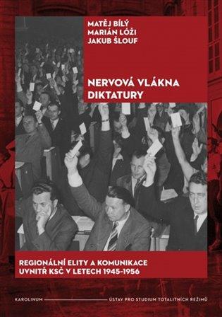Nervová vlákna diktatury:Regionální elity a komunikace uvnitř KSČ v letech 1945?1956 - Matěj Bílý, | Replicamaglie.com