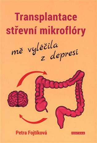 Transplantace střevní mikroflóry mě vyléčila z depresí - Petra Fojtíková | Booksquad.ink