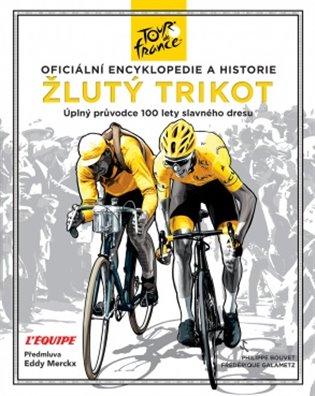 Žlutý trikot:Oficiální encyklopedie a historie Tour de France - Philippe Bouvet, | Booksquad.ink