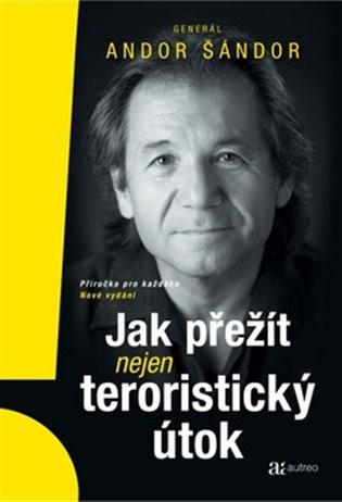 Jak přežít nejen teroristický útok:Příručka pro každého - Andor Šándor | Booksquad.ink