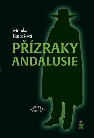 Přízraky Andalusie:Mysteriozní příběhy - Monika Bartošová | Replicamaglie.com