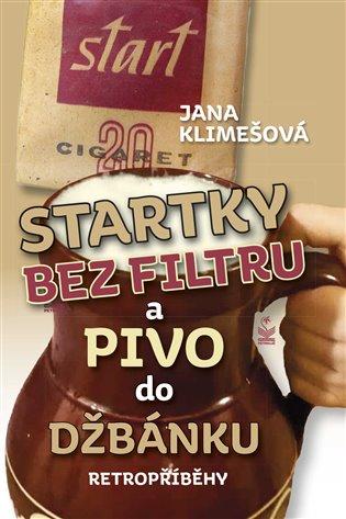 Startky bez filtrů a pivo do džbánku - Jana Klimešová | Booksquad.ink