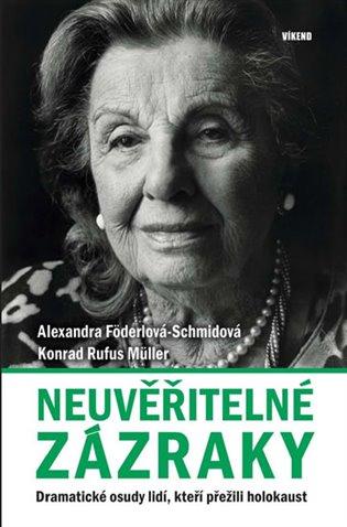 Neuvěřitelné zázraky:Dramatické osudy lidí, kteří přežili holokaust - Alexandra Föderlová-Schmidová, | Booksquad.ink