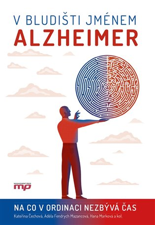 V bludišti jménem Alzheimer:Na co v ordinaci nezbývá čas - Kateřina Čechová,   Replicamaglie.com