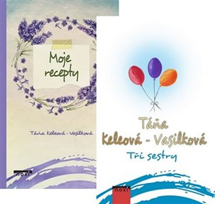 Tři sestry + Moje recepty (komplet 2 knihy) - Táňa Keleová-Vasilková | Booksquad.ink
