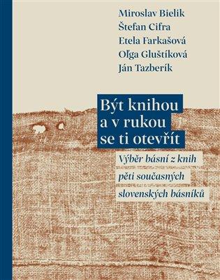 Být knihou a v rukou se ti otevřít:Výběr básní z knih pěti současných slovenských básníků - Miroslav Bielik,   Booksquad.ink