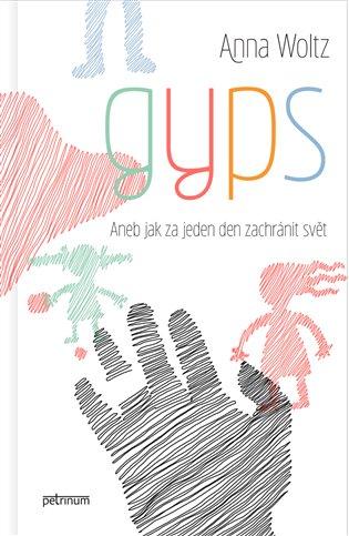 Gyps:Aneb jak za jeden den zachránit svět - Anna Woltz | Replicamaglie.com