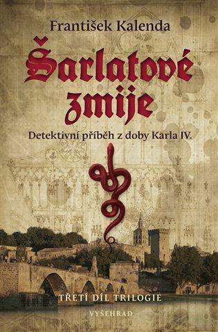 Šarlatové zmije:Detektivní příběh z doby Karla IV. 3. díl trilogie - František Kalenda | Booksquad.ink