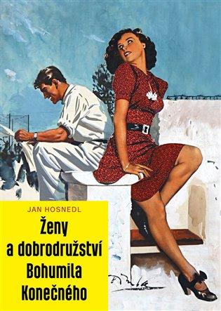 Ženy a dobrodružství Bohumila Konečného - Jan Hosnedl | Booksquad.ink
