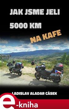 Obálka titulu Jak jsme jeli 5000 km na kafe