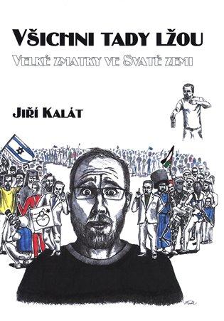 Všichni tady lžou:Velké zmatky ve Svaté zemi - Jiří Kalát | Booksquad.ink