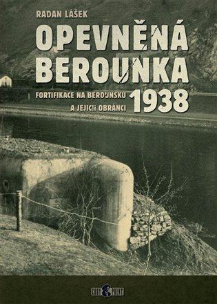 Opevněná Berounka 1938:Fortifikace na Berounsku a jejich obránci - Radan Lášek | Booksquad.ink