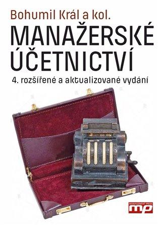 Manažerské účetnictví:4. rozšířená a aktualizované vydání - Bohumil Král | Booksquad.ink