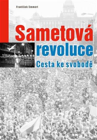 Sametová revoluce:Cesta ke svobodě - František Emmert | Booksquad.ink