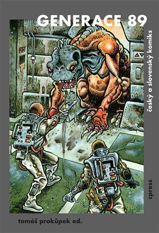 Generace 89:český a slovenský komiks - Tomáš Prokůpek (ed.), | Booksquad.ink