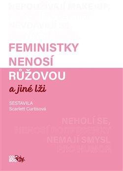 Obálka titulu Feministky nenosí růžovou a jiné lži