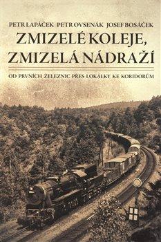 Obálka titulu Zmizelé koleje, zmizelá nádraží