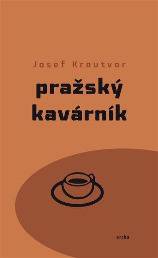 Pražský kavárník - Josef Kroutvor | Booksquad.ink