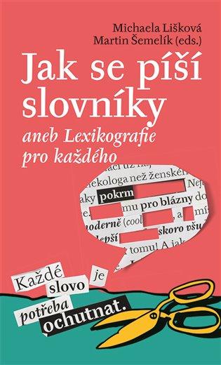 Jak se píší slovníky aneb Lexikografie pro každého - Michaela Lišková, | Booksquad.ink