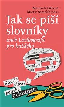 Obálka titulu Jak se píší slovníky aneb Lexikografie pro každého