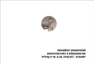 Proměny venkovské architektury s důrazem na vývoj v 19. a 20. století – vybrané stavby - Ludmila Hůrková, | Booksquad.ink