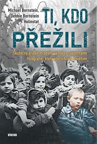 Ti, kdo přežili:Skutečný příběh mladého vězně ze světoznámé fotografie, který přežil hrůzy Osvětimi - Debbie Bornstein Holinstat, | Booksquad.ink