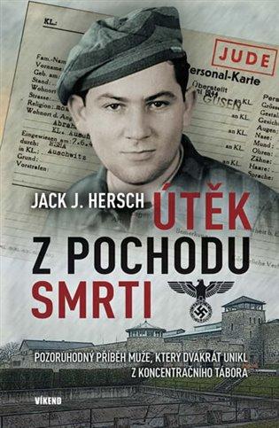 Útěk z pochodu smrti:Pozoruhodný příběh muže, který dvakrát unikl z koncentračního tábora - Jack J. Hersch | Booksquad.ink