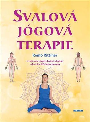 Svalová jógová terapie:Uvolňování přepětí, bolestí a blokád celostními léčebnými postupy - Remo Rittiner | Booksquad.ink
