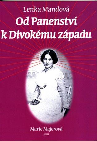 Od Panenství k Divokému západu:Doba, život a dílo Marie Majerové - Lenka Mandová | Booksquad.ink