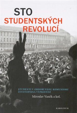 Sto studentských revolucí:Studenti v období pádu komunismu - Miroslav Vaněk, | Booksquad.ink