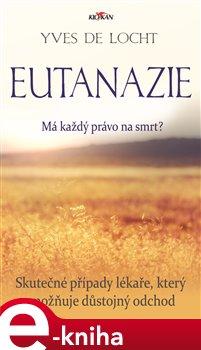 Obálka titulu Eutanázie - Má každý právo na smrt?