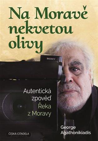Na Moravě nekvetou olivy:Autentická zpověď Řeka z Moravy - George Agathonikiadis | Replicamaglie.com