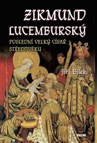 Zikmund Lucemburský – Poslední velký císař středověku