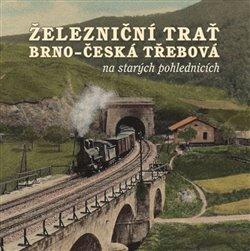 Obálka titulu Železniční trať Brno – Česká Třebová na starých pohlednicích