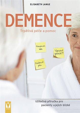 Demence - Trpělivá péče a pomoc:Demence – užitečná příručka pro pacienty a jejich blízké - Elisabeth Lange | Booksquad.ink