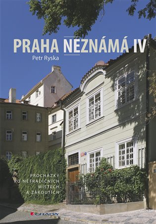 Praha neznámá IV:Procházky po netradičních místech a zákoutích - Petr Ryska | Booksquad.ink