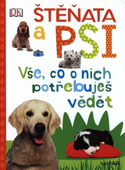 Obálka titulu Štěňata a psi - Vše, co o nich potřebuješ vědět
