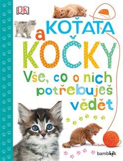 Obálka titulu Koťata a kočky - Vše, co o nich potřebuješ vědět
