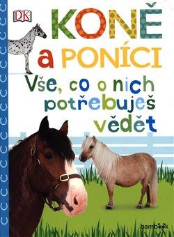 Obálka titulu Koně a poníci - Vše, co o nich potřebuješ vědět