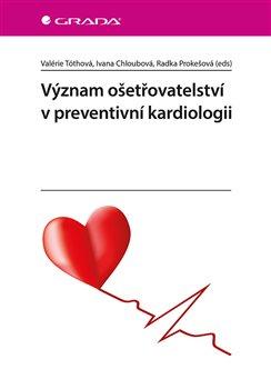 Obálka titulu Význam ošetřovatelství v preventivní kardiologii