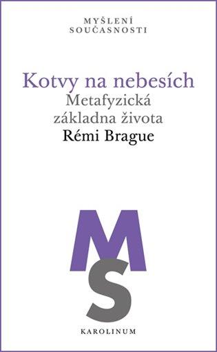 Kotvy na nebesích:Metafyzická základna života - Rémi Brague | Booksquad.ink