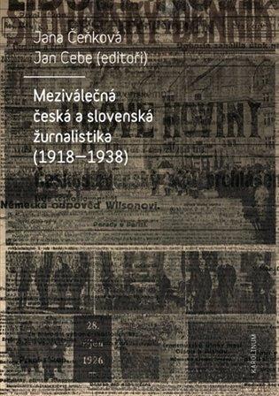 Meziválečná česká a slovenská žurnalistika (1918-1938) - Jan Cebe (ed.), | Booksquad.ink