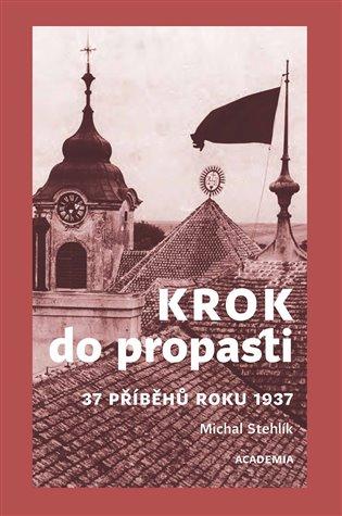 Krok do propasti:37 příběhů roku 1937 - Michal Stehlík | Booksquad.ink