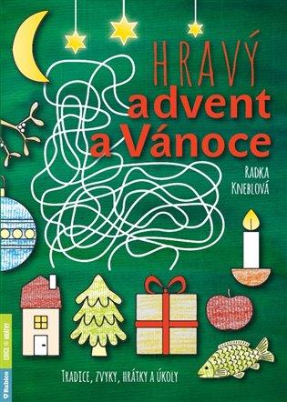 Hravý advent a Vánoce:tradice, zvyky, hrátky a úkoly - Radka Kneblova | Booksquad.ink