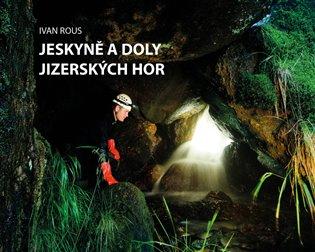 Jeskyně a doly Jizerských hor - Ivan Rous | Booksquad.ink