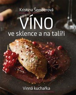 Obálka titulu Víno ve sklence a na talíři - Vinná kuchařka